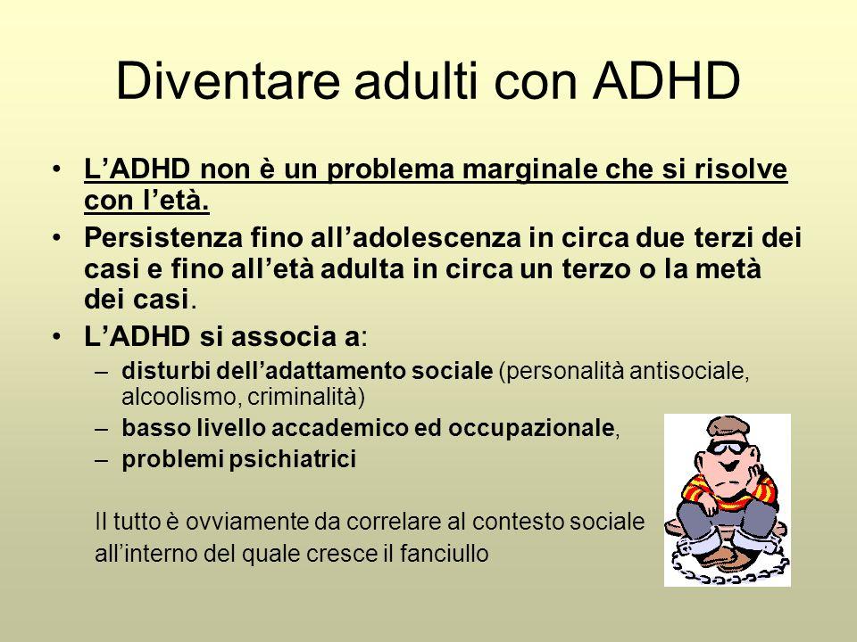 Diventare adulti con ADHD L'ADHD non è un problema marginale che si risolve con l'età. Persistenza fino all'adolescenza in circa due terzi dei casi e