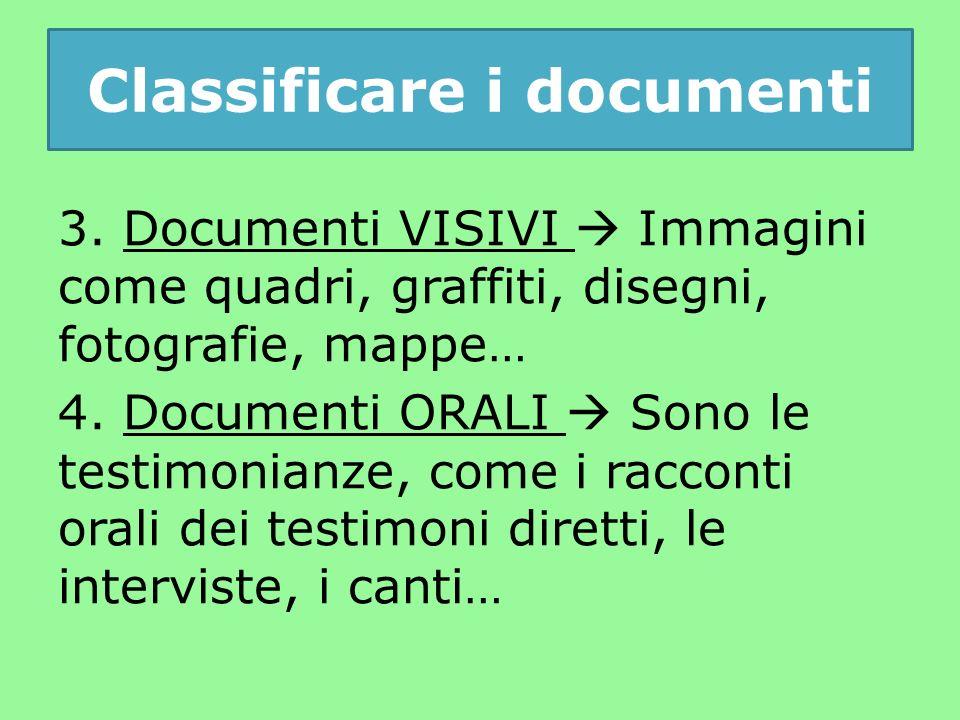 3.Documenti VISIVI  Immagini come quadri, graffiti, disegni, fotografie, mappe… 4.
