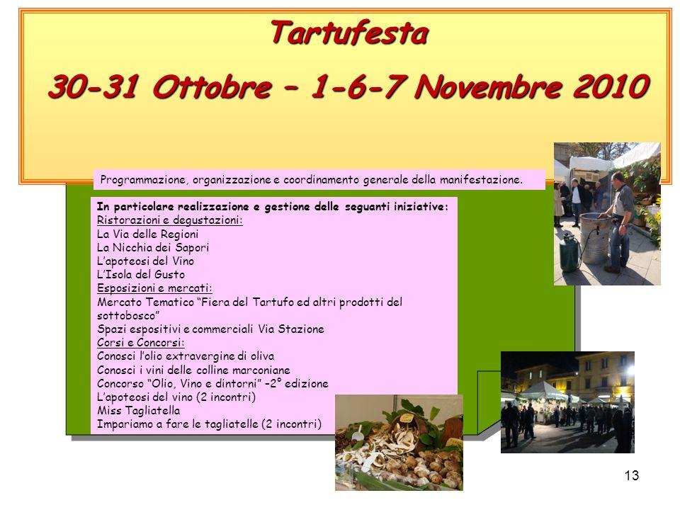 13 Tartufesta 30-31 Ottobre – 1-6-7 Novembre 2010 Programmazione, organizzazione e coordinamento generale della manifestazione.