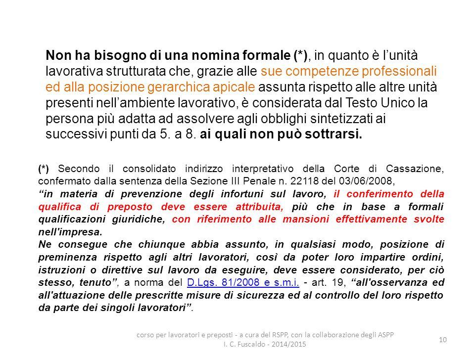 10 Non ha bisogno di una nomina formale (*), in quanto è l'unità lavorativa strutturata che, grazie alle sue competenze professionali ed alla posizion
