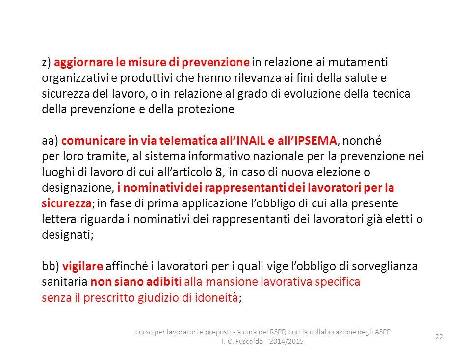 22 z) aggiornare le misure di prevenzione in relazione ai mutamenti organizzativi e produttivi che hanno rilevanza ai fini della salute e sicurezza de