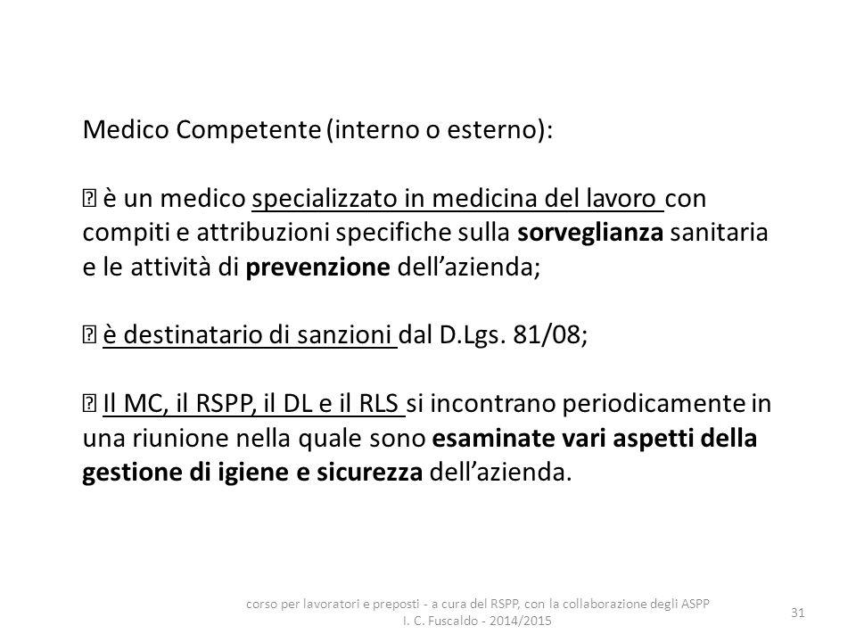 31 Medico Competente (interno o esterno): è un medico specializzato in medicina del lavoro con compiti e attribuzioni specifiche sulla sorveglianza sa