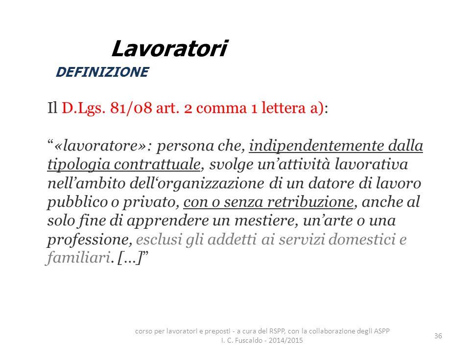 """36 Il D.Lgs. 81/08 art. 2 comma 1 lettera a): """"«lavoratore»: persona che, indipendentemente dalla tipologia contrattuale, svolge un'attività lavorativ"""