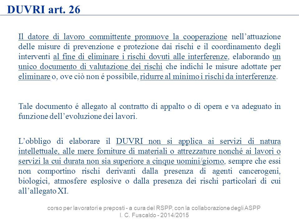 DUVRI art. 26 Il datore di lavoro committente promuove la cooperazione nell'attuazione delle misure di prevenzione e protezione dai rischi e il coordi
