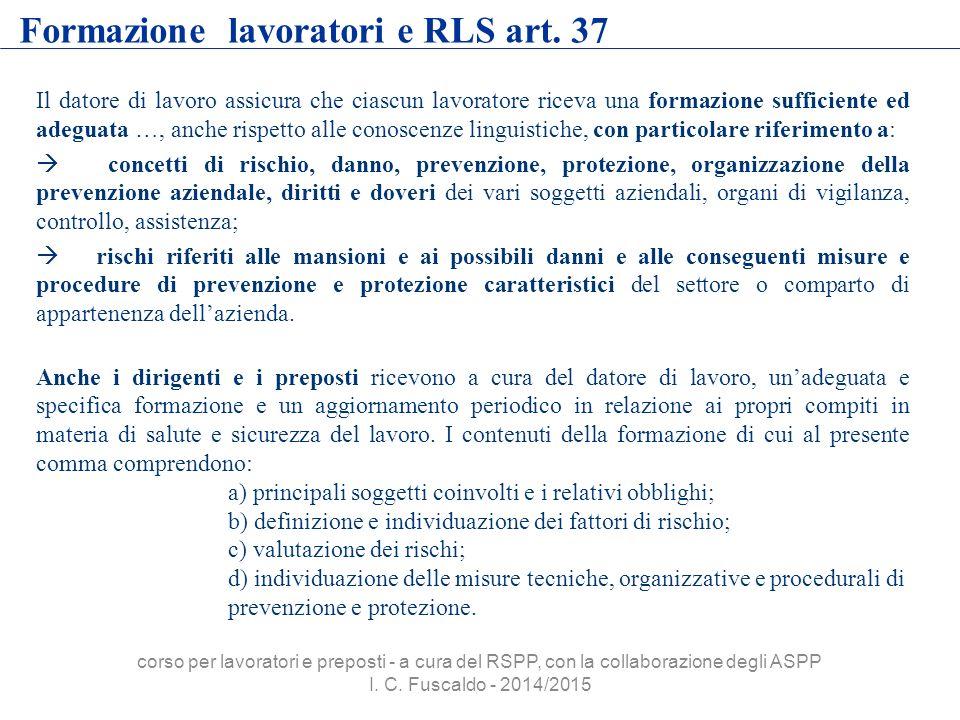 Formazione lavoratori e RLS art. 37 Il datore di lavoro assicura che ciascun lavoratore riceva una formazione sufficiente ed adeguata …, anche rispett