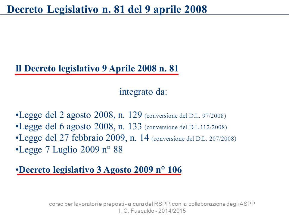 Il Decreto legislativo 9 Aprile 2008 n. 81 integrato da: Legge del 2 agosto 2008, n. 129 (conversione del D.L. 97/2008) Legge del 6 agosto 2008, n. 13