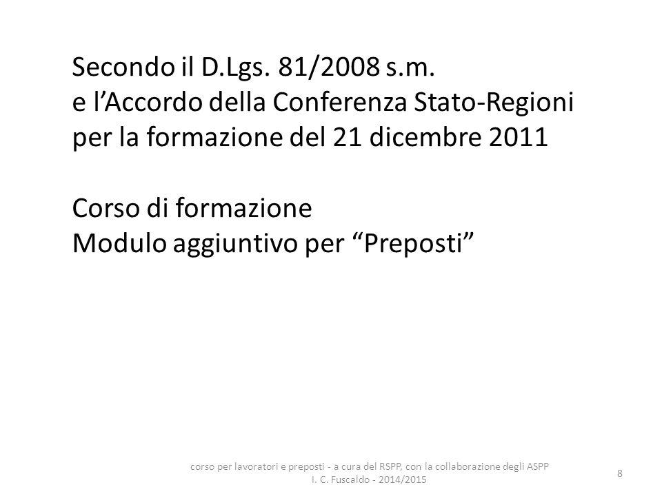 8 Secondo il D.Lgs. 81/2008 s.m. e l'Accordo della Conferenza Stato-Regioni per la formazione del 21 dicembre 2011 Corso di formazione Modulo aggiunti
