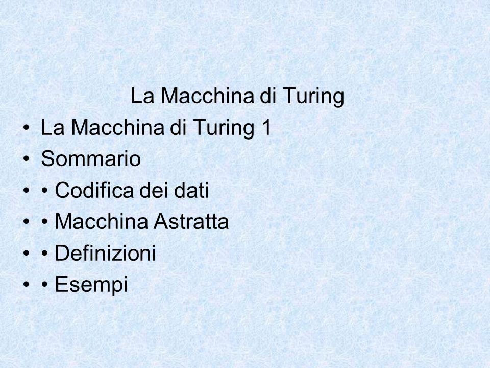 Macchina di Turing: Struttura (1) È un apparato costituito da: – un nastro monodimensionale, di lunghezza infinita, suddiviso in celle, ognuna delle quali può essere vuota oppure contenere un solo simbolo.