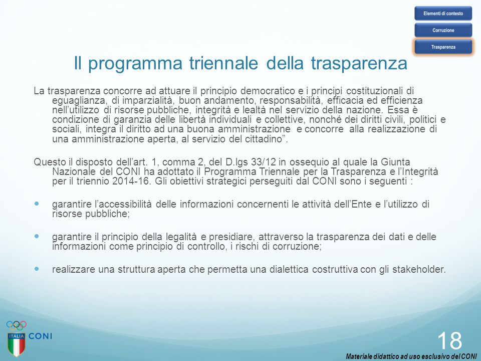 Il programma triennale della trasparenza La trasparenza concorre ad attuare il principio democratico e i principi costituzionali di eguaglianza, di im