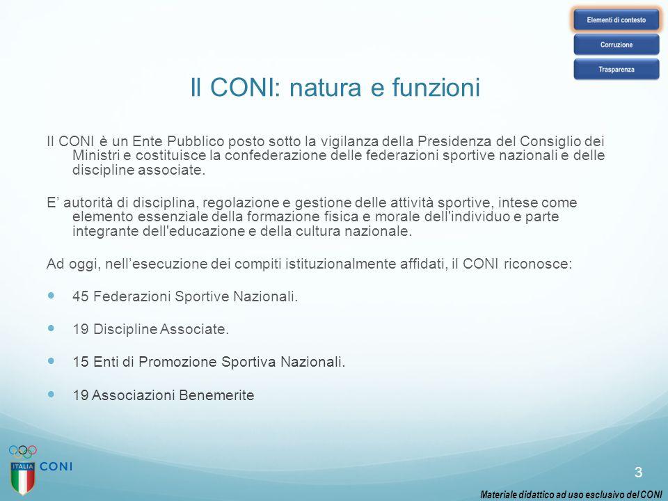 Il CONI: natura e funzioni Il CONI è un Ente Pubblico posto sotto la vigilanza della Presidenza del Consiglio dei Ministri e costituisce la confederaz