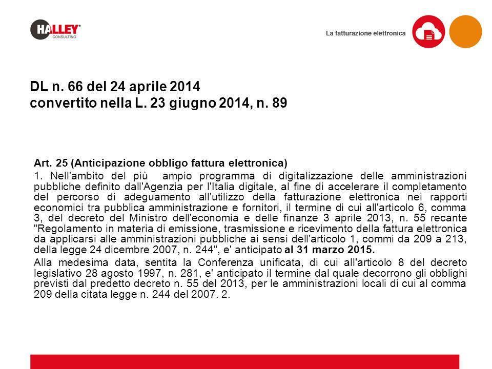 DL n. 66 del 24 aprile 2014 convertito nella L. 23 giugno 2014, n. 89 Art. 25 (Anticipazione obbligo fattura elettronica) 1. Nell'ambito del più ampio