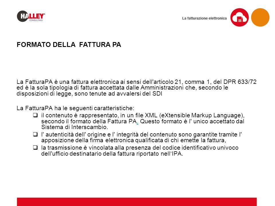 La FatturaPA è una fattura elettronica ai sensi dell'articolo 21, comma 1, del DPR 633/72 ed è la sola tipologia di fattura accettata dalle Amministra