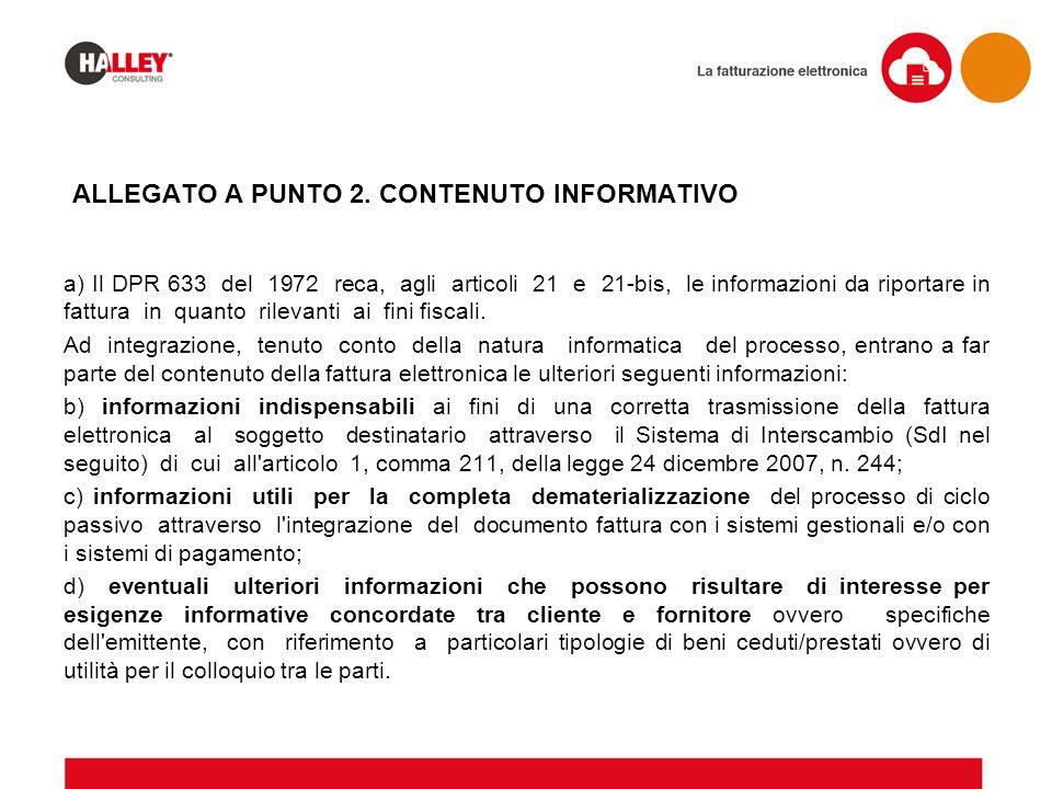 ALLEGATO A PUNTO 2. CONTENUTO INFORMATIVO a) Il DPR 633 del 1972 reca, agli articoli 21 e 21-bis, le informazioni da riportare in fattura in quanto ri