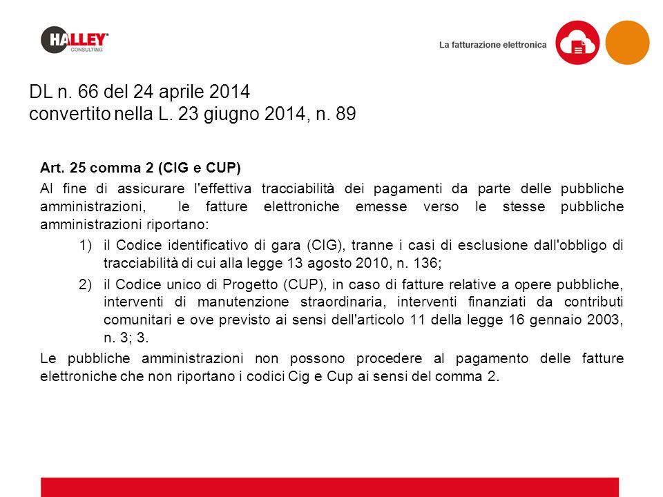 Art. 25 comma 2 (CIG e CUP) Al fine di assicurare l'effettiva tracciabilità dei pagamenti da parte delle pubbliche amministrazioni, le fatture elettro