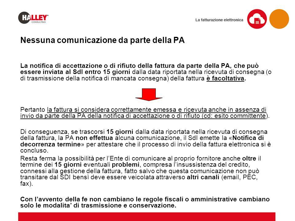 Nessuna comunicazione da parte della PA La notifica di accettazione o di rifiuto della fattura da parte della PA, che può essere inviata al SdI entro
