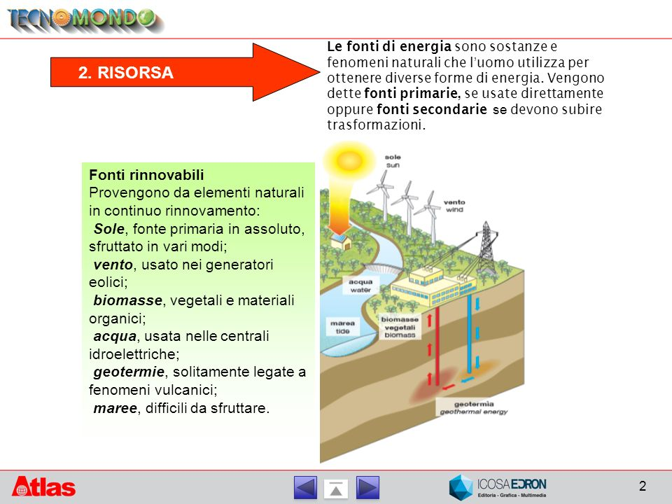 2. RISORSA Le fonti di energia sono sostanze e fenomeni naturali che l ' uomo utilizza per ottenere diverse forme di energia. Vengono dette fonti prim