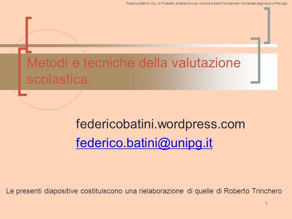 Federico Batini– Dip. di Filosofia, Scienze Sociali, Umane e della Formazione– Università degli studi di Perugia 1 Metodi e tecniche della valutazione