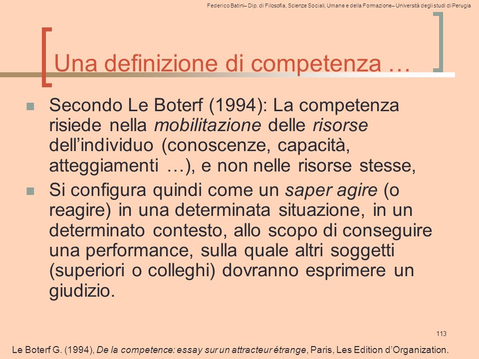 Federico Batini– Dip. di Filosofia, Scienze Sociali, Umane e della Formazione– Università degli studi di Perugia 113 Una definizione di competenza … S