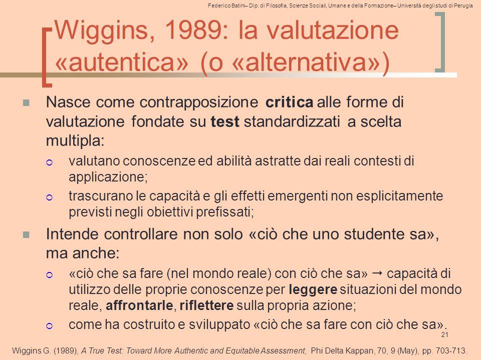 Federico Batini– Dip. di Filosofia, Scienze Sociali, Umane e della Formazione– Università degli studi di Perugia Wiggins, 1989: la valutazione «autent
