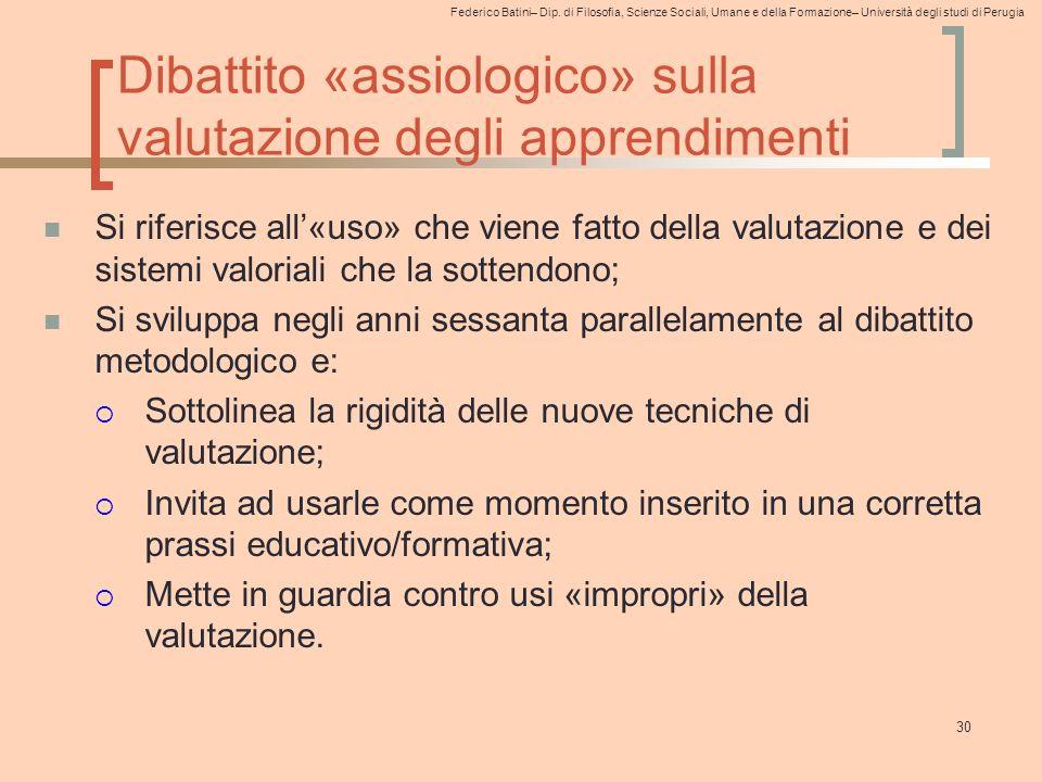 Federico Batini– Dip. di Filosofia, Scienze Sociali, Umane e della Formazione– Università degli studi di Perugia Dibattito «assiologico» sulla valutaz
