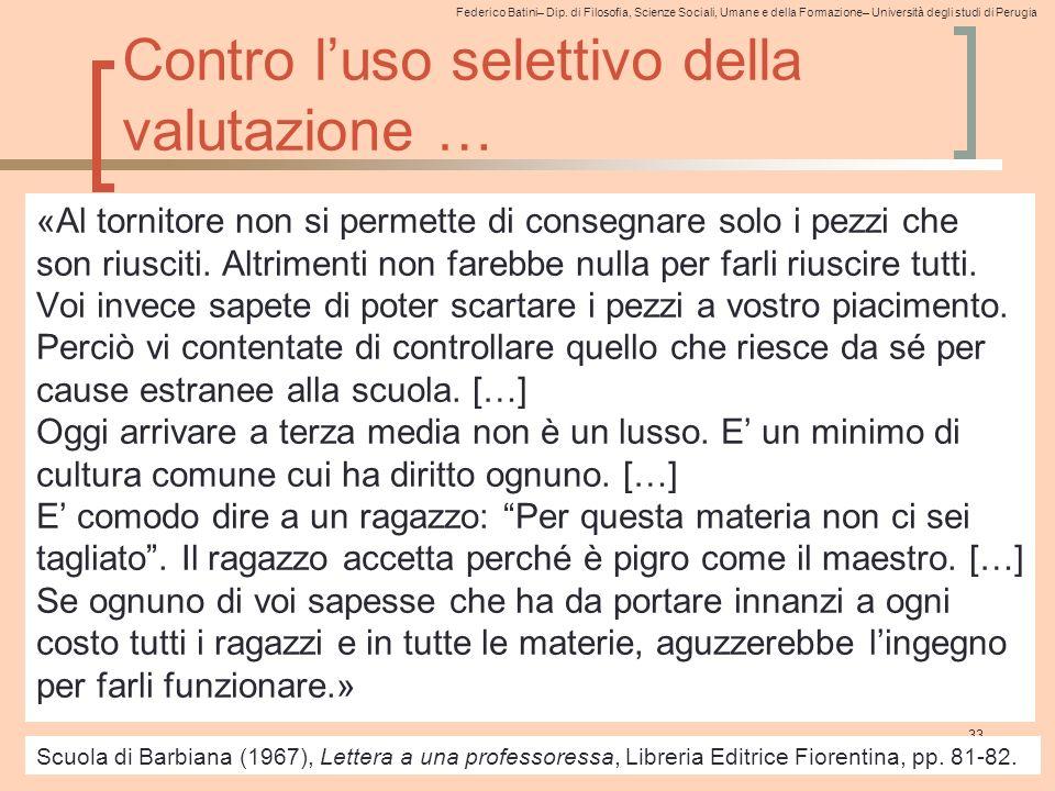 Federico Batini– Dip. di Filosofia, Scienze Sociali, Umane e della Formazione– Università degli studi di Perugia 33 Contro l'uso selettivo della valut