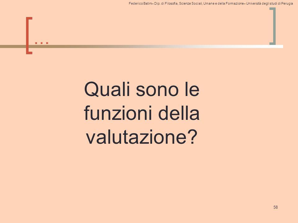 Federico Batini– Dip. di Filosofia, Scienze Sociali, Umane e della Formazione– Università degli studi di Perugia … 58 Quali sono le funzioni della val