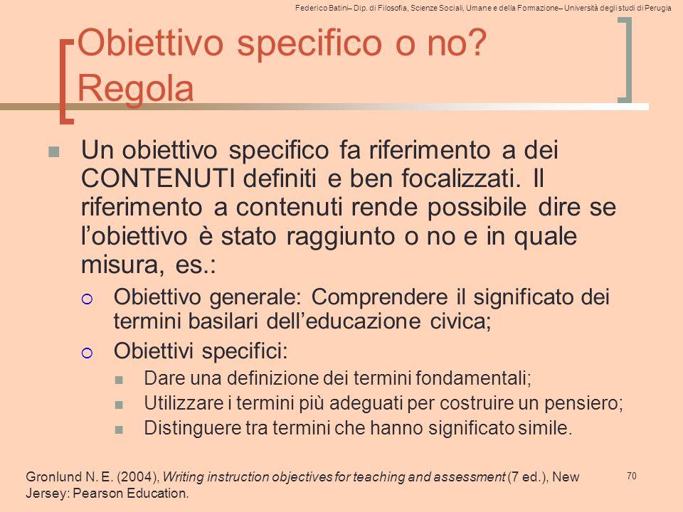 Federico Batini– Dip. di Filosofia, Scienze Sociali, Umane e della Formazione– Università degli studi di Perugia 70 Obiettivo specifico o no? Regola U