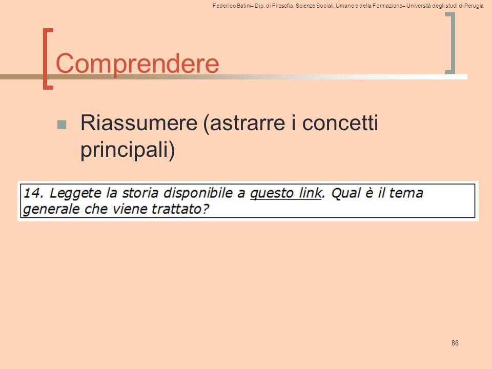 Federico Batini– Dip. di Filosofia, Scienze Sociali, Umane e della Formazione– Università degli studi di Perugia 86 Comprendere Riassumere (astrarre i