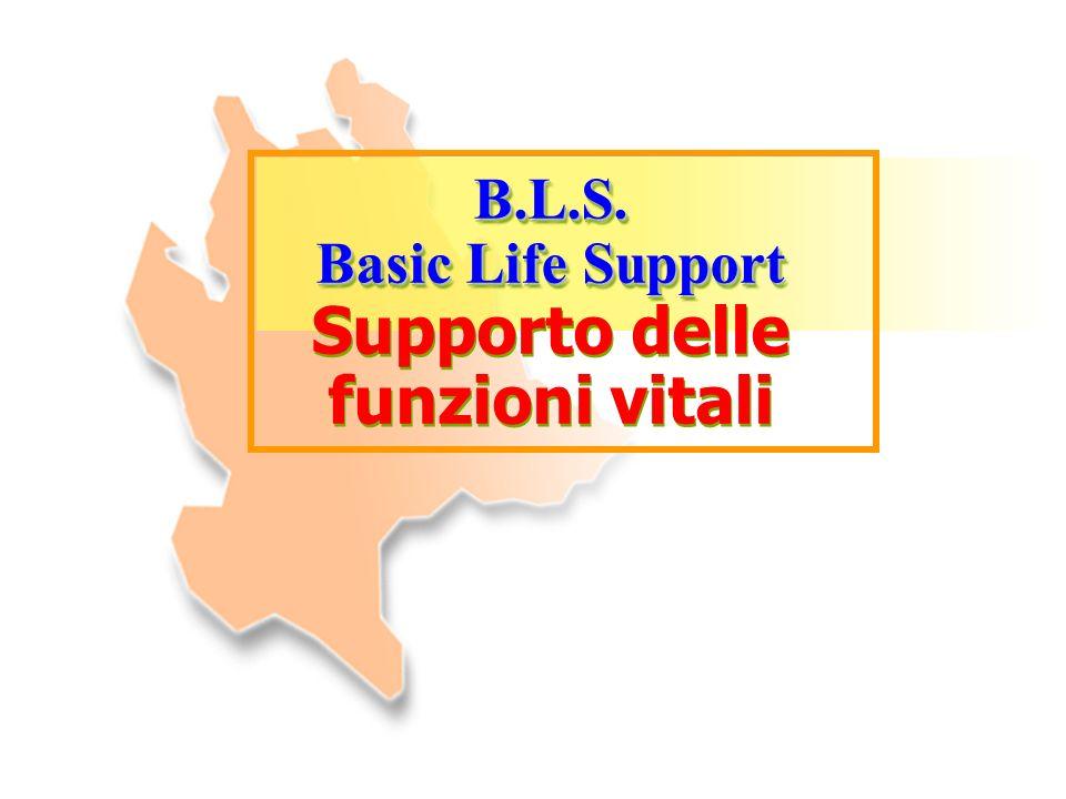 B.L.S. Basic Life Support Supporto delle funzioni vitaliB.L.S. Basic Life Support Supporto delle funzioni vitali