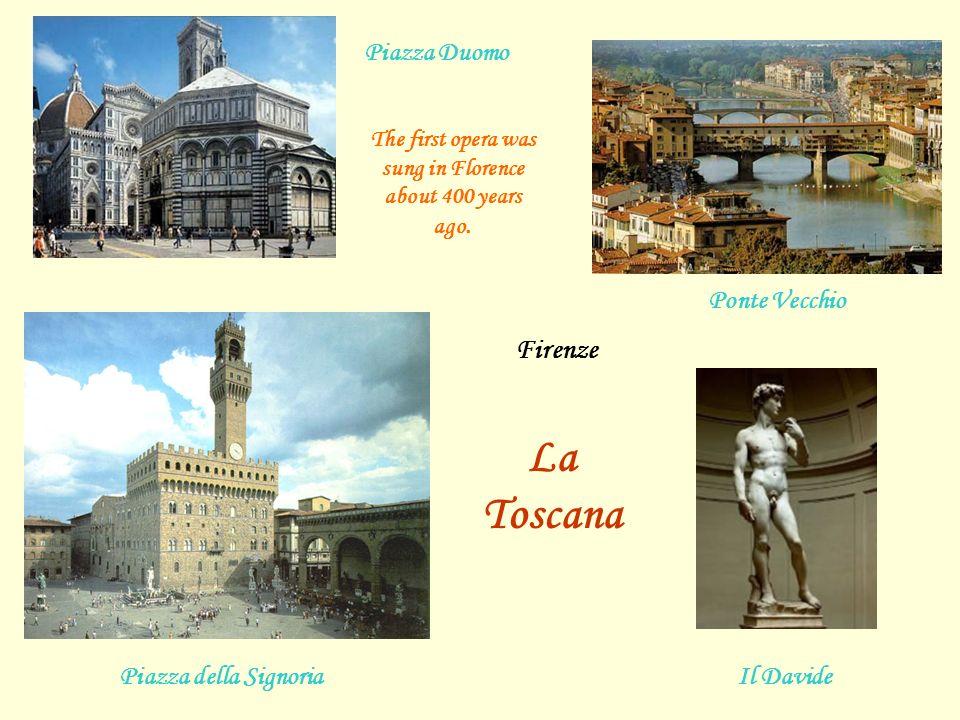Piazza Duomo Ponte Vecchio Piazza della SignoriaIl Davide Firenze La Toscana The first opera was sung in Florence about 400 years ago.