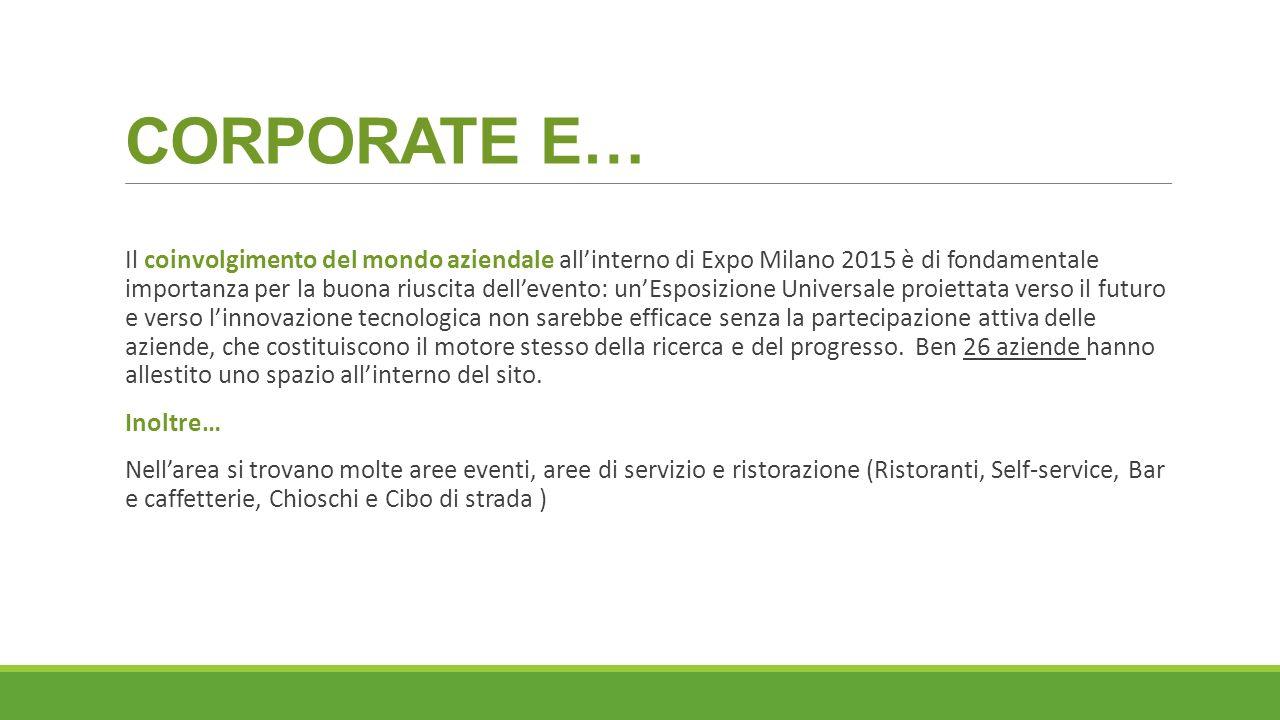 CORPORATE E… Il coinvolgimento del mondo aziendale all'interno di Expo Milano 2015 è di fondamentale importanza per la buona riuscita dell'evento: un'