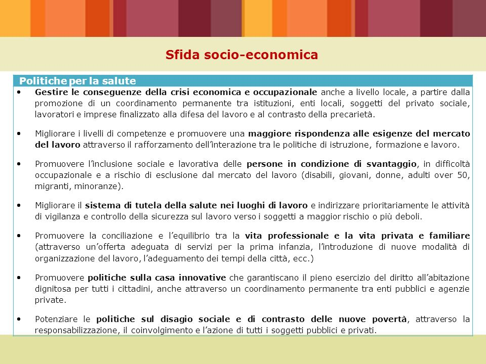 Sfida socio-economica Politiche per la salute Gestire le conseguenze della crisi economica e occupazionale anche a livello locale, a partire dalla pr
