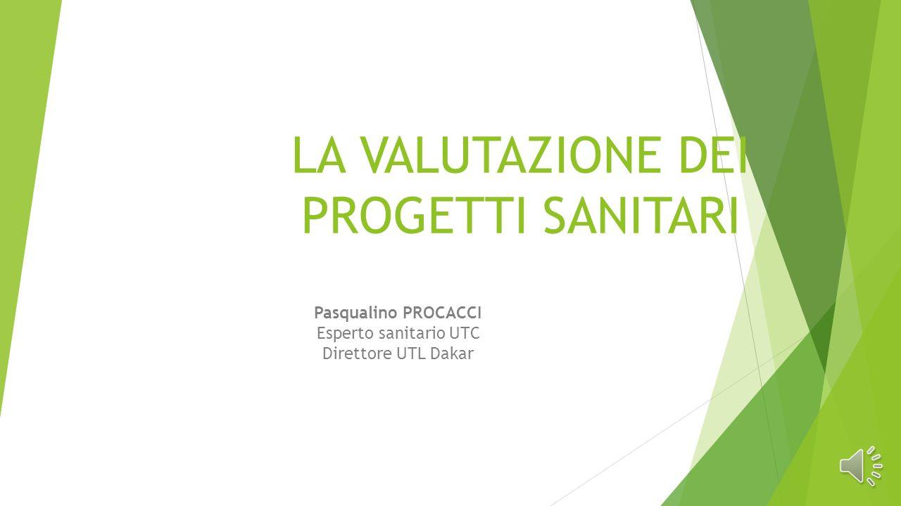 LA VALUTAZIONE DEI PROGETTI SANITARI Pasqualino PROCACCI Esperto sanitario UTC Direttore UTL Dakar