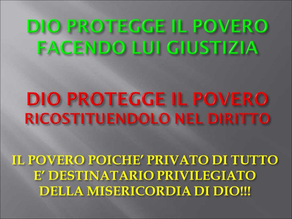 IL POVERO POICHE' PRIVATO DI TUTTO E' DESTINATARIO PRIVILEGIATO DELLA MISERICORDIA DI DIO!!!