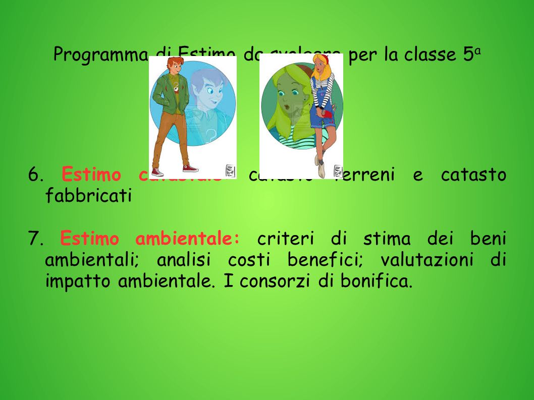 Programma di Estimo da svolgere per la classe 5 a 6. Estimo catastale: catasto terreni e catasto fabbricati 7. Estimo ambientale: criteri di stima dei