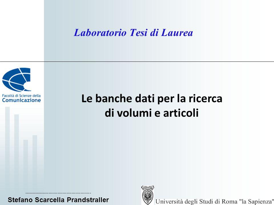 Laboratorio Tesi di Laurea Le banche dati per la ricerca di volumi e articoli -------------------------------------------- Stefano Scarcella Prandstraller