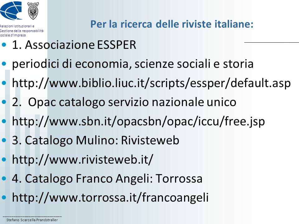 ____________________________ Stefano Scarcella Prandstraller Relazioni istituzionali e Gestione della responsabilità sociale d'impresa Per la ricerca delle riviste italiane: 1.