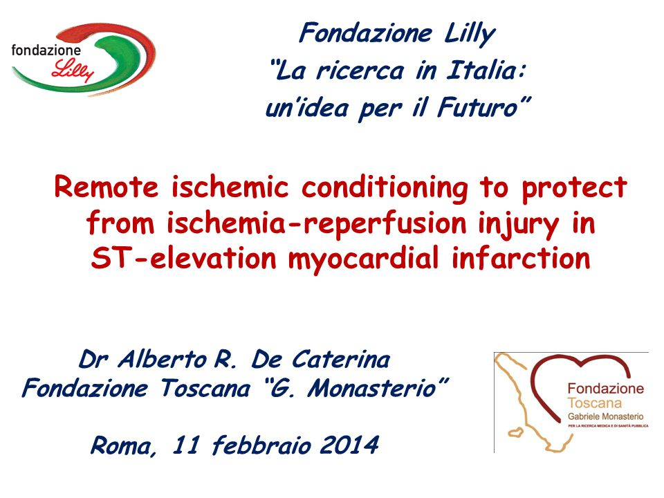 Remote ischemic conditioning to protect from ischemia-reperfusion injury in ST-elevation myocardial infarction Dr Alberto R. De Caterina Fondazione To