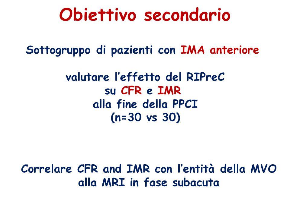 Obiettivo secondario Sottogruppo di pazienti con IMA anteriore valutare l'effetto del RIPreC su CFR e IMR alla fine della PPCI (n=30 vs 30) Correlare CFR and IMR con l'entità della MVO alla MRI in fase subacuta