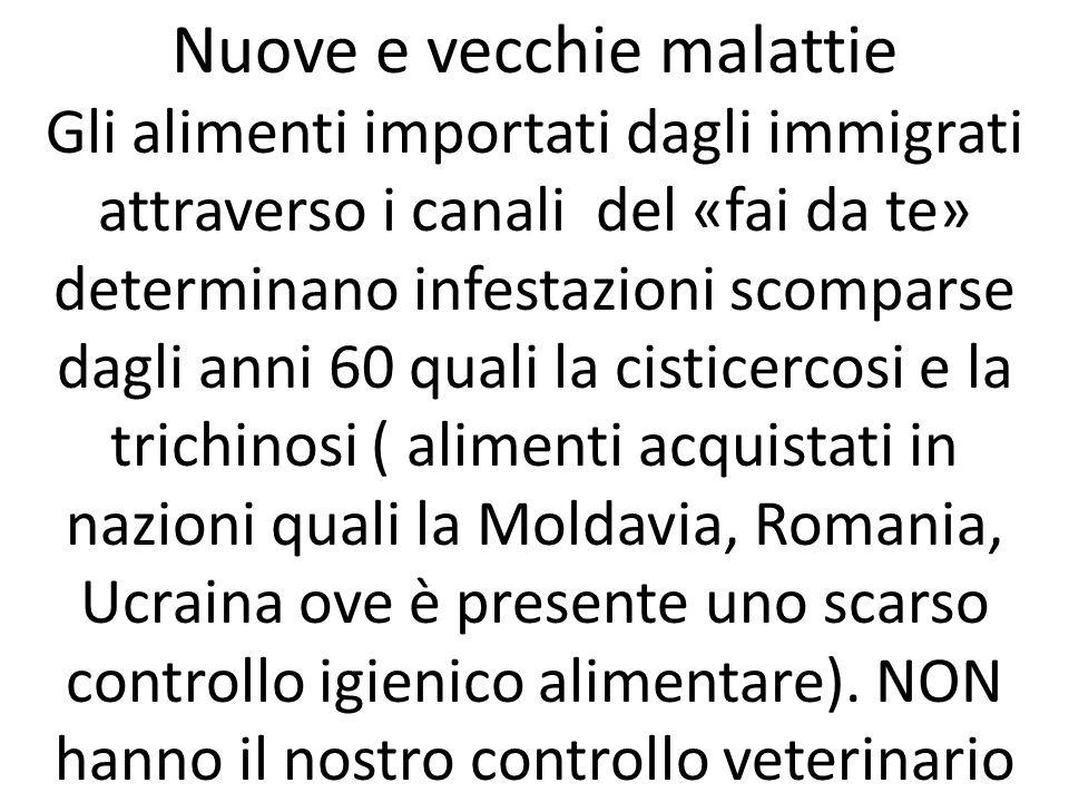 Nuove e vecchie malattie Gli alimenti importati dagli immigrati attraverso i canali del «fai da te» determinano infestazioni scomparse dagli anni 60 q