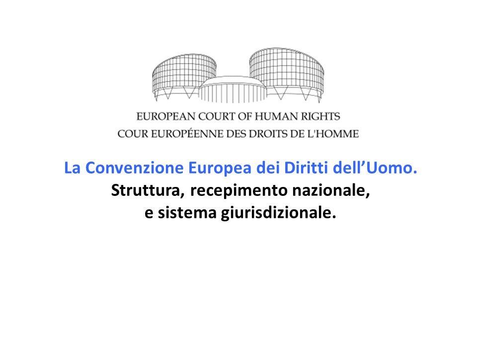 La Convenzione Europea dei Diritti dell'Uomo. Struttura, recepimento nazionale, e sistema giurisdizionale.