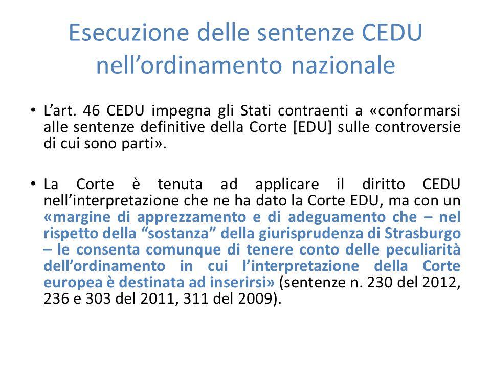 Esecuzione delle sentenze CEDU nell'ordinamento nazionale L'art. 46 CEDU impegna gli Stati contraenti a «conformarsi alle sentenze definitive della Co