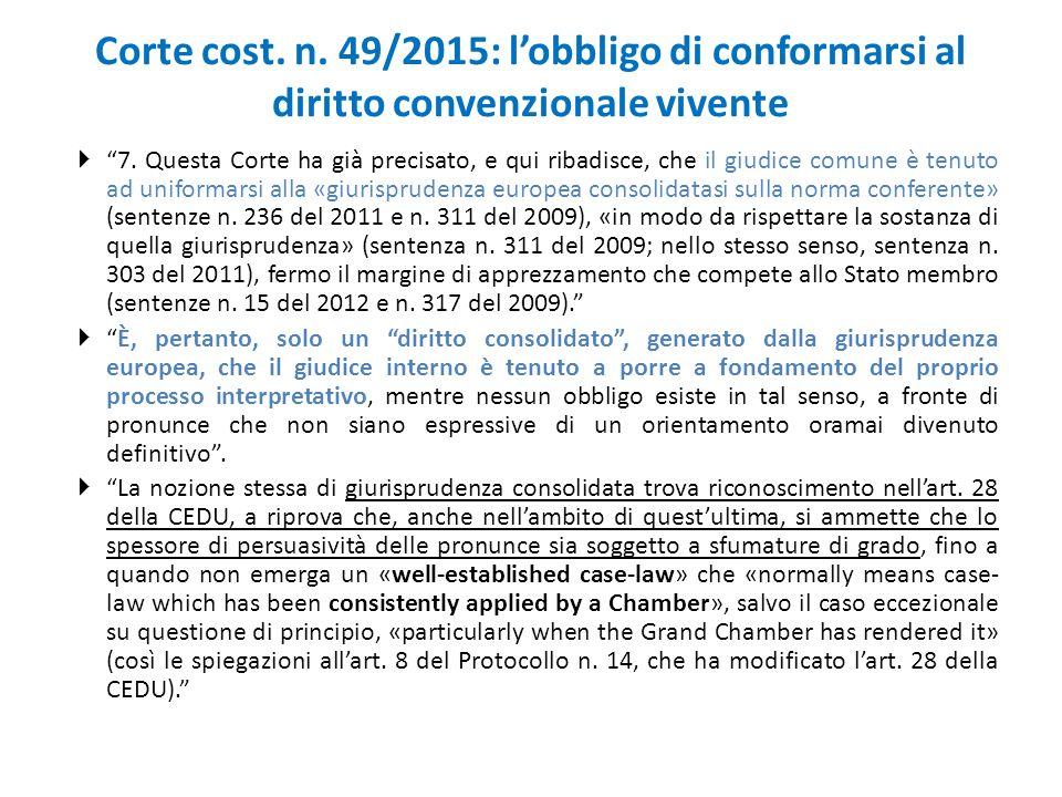 """Corte cost. n. 49/2015: l'obbligo di conformarsi al diritto convenzionale vivente  """"7. Questa Corte ha già precisato, e qui ribadisce, che il giudice"""