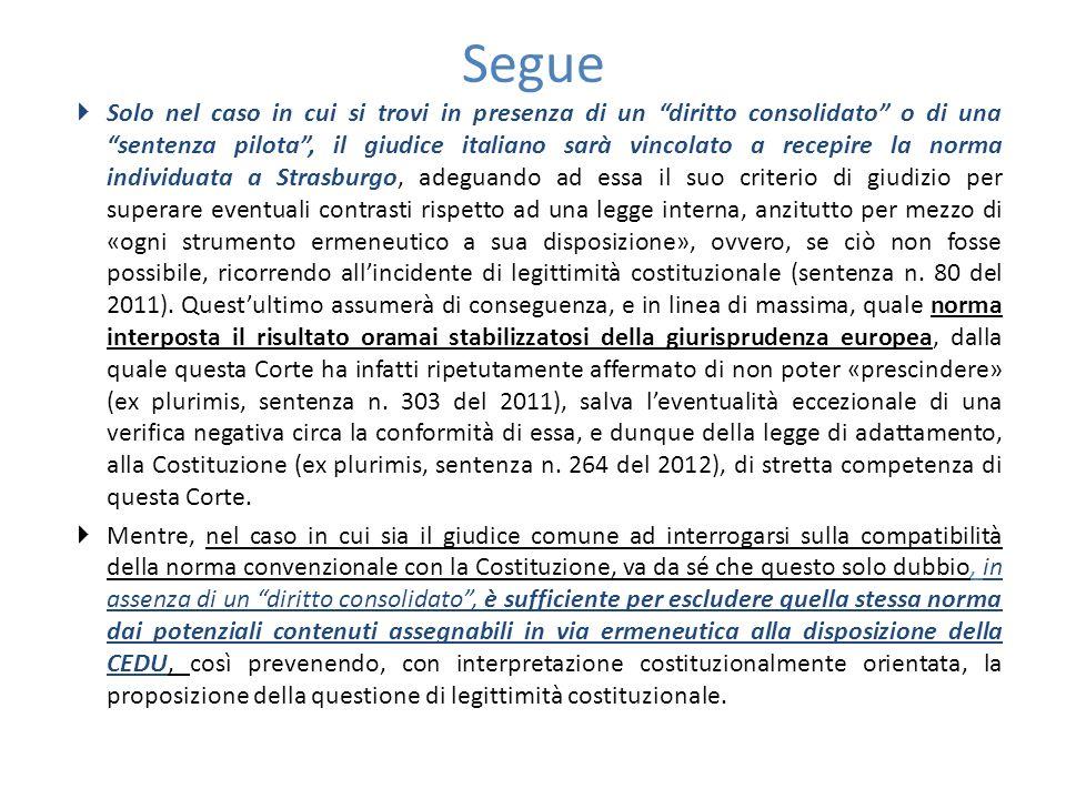 """Segue  Solo nel caso in cui si trovi in presenza di un """"diritto consolidato"""" o di una """"sentenza pilota"""", il giudice italiano sarà vincolato a recepir"""