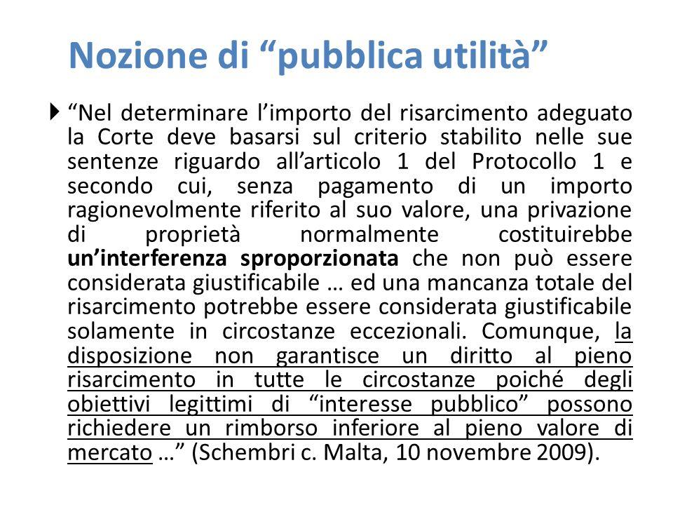 """Nozione di """"pubblica utilità""""  """"Nel determinare l'importo del risarcimento adeguato la Corte deve basarsi sul criterio stabilito nelle sue sentenze r"""
