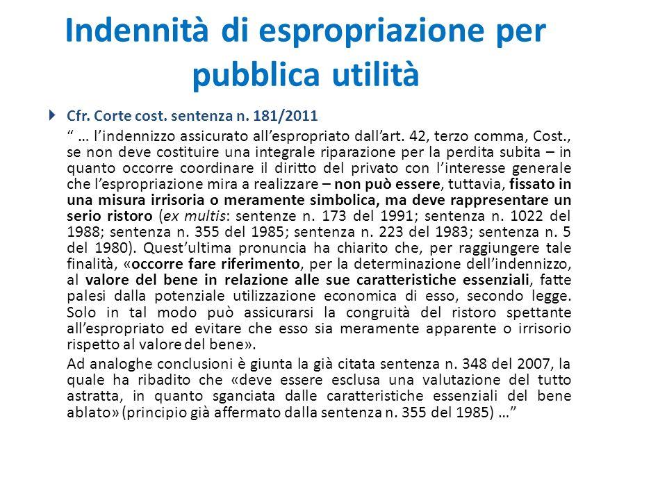 """Indennità di espropriazione per pubblica utilità  Cfr. Corte cost. sentenza n. 181/2011 """" … l'indennizzo assicurato all'espropriato dall'art. 42, ter"""