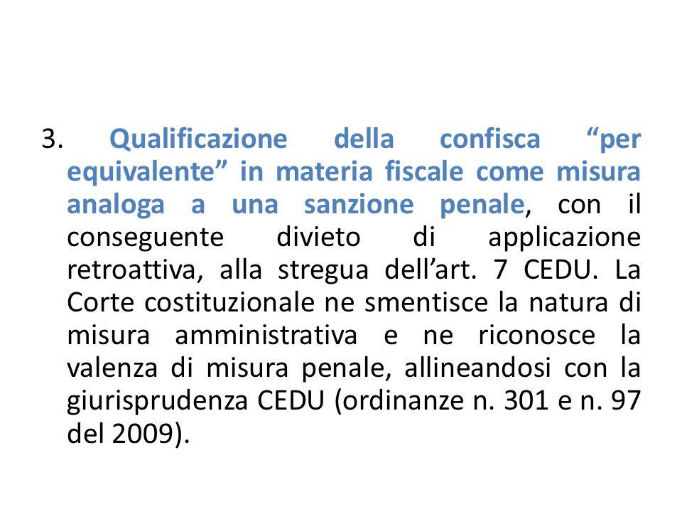 """3. Qualificazione della confisca """"per equivalente"""" in materia fiscale come misura analoga a una sanzione penale, con il conseguente divieto di applica"""