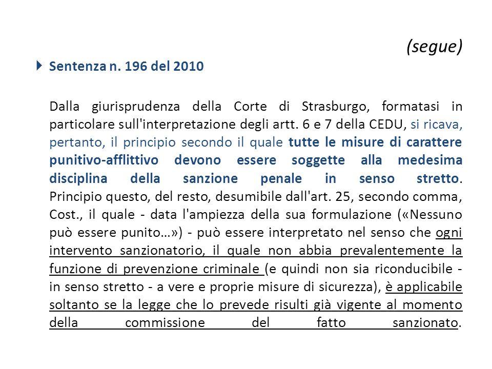 (segue)  Sentenza n. 196 del 2010 Dalla giurisprudenza della Corte di Strasburgo, formatasi in particolare sull'interpretazione degli artt. 6 e 7 del
