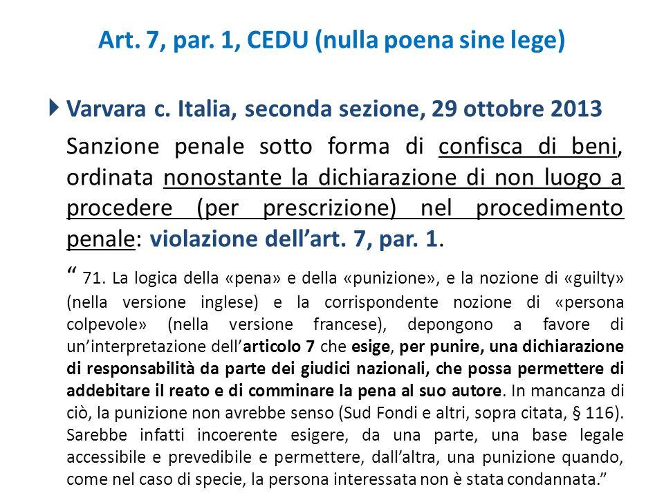 Art. 7, par. 1, CEDU (nulla poena sine lege)  Varvara c. Italia, seconda sezione, 29 ottobre 2013 Sanzione penale sotto forma di confisca di beni, or
