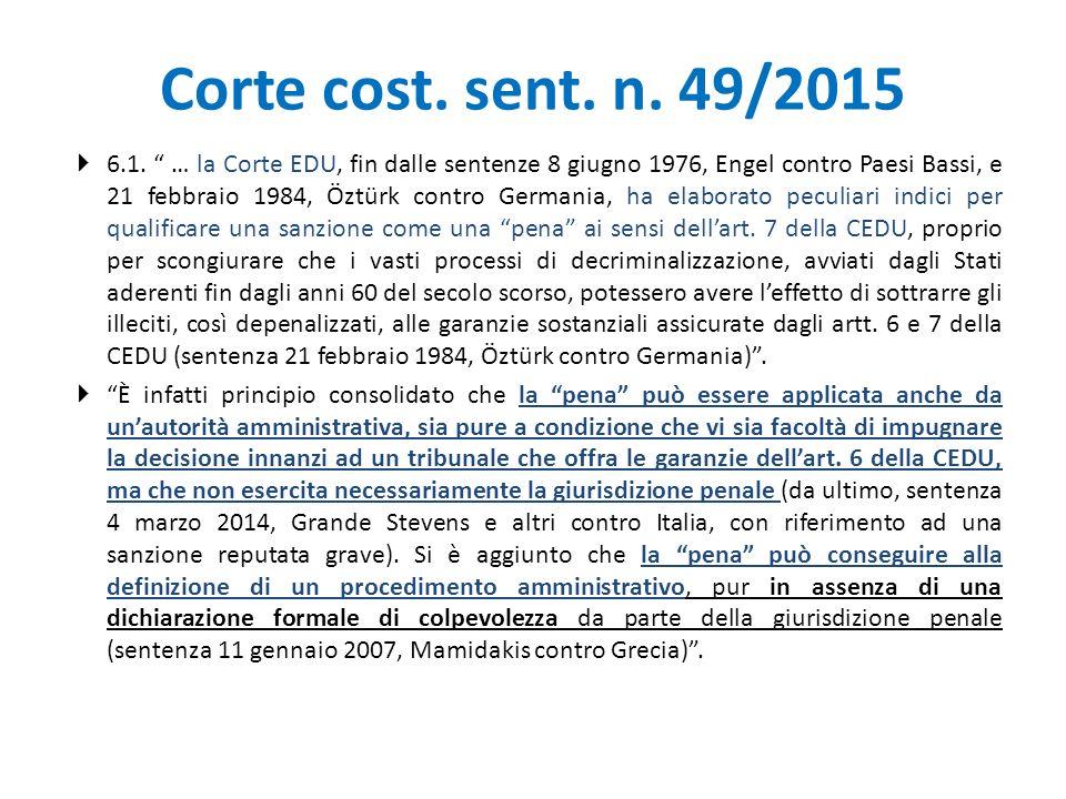 """Corte cost. sent. n. 49/2015  6.1. """" … la Corte EDU, fin dalle sentenze 8 giugno 1976, Engel contro Paesi Bassi, e 21 febbraio 1984, Öztürk contro Ge"""
